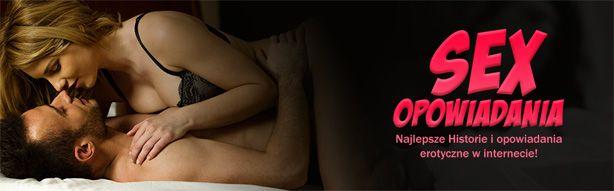 Najlepsze sex opowiadania erotyczne w sieci